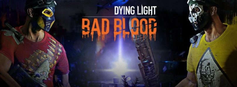 Dying Light: Bad Blood Playtest Sign Up!